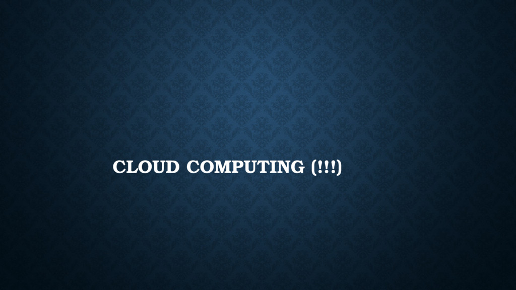 CLOUD COMPUTING (!!!)