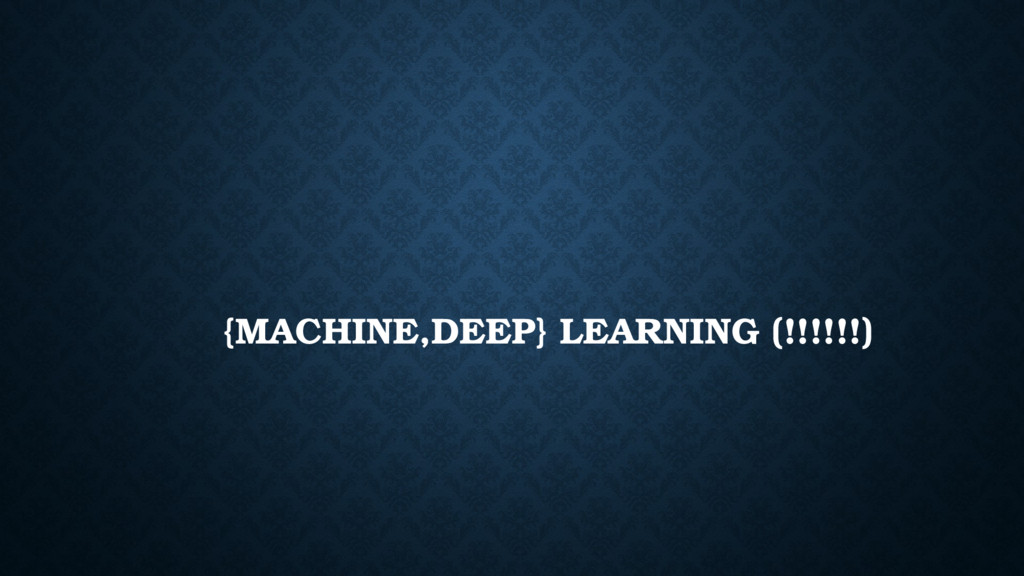 {MACHINE,DEEP} LEARNING (!!!!!!)