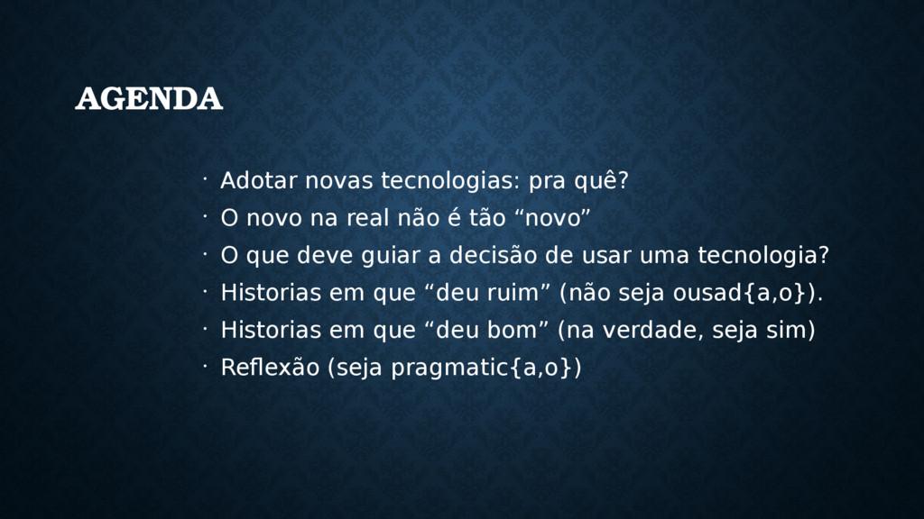 AGENDA • Adotar novas tecnologias: pra quê? • O...