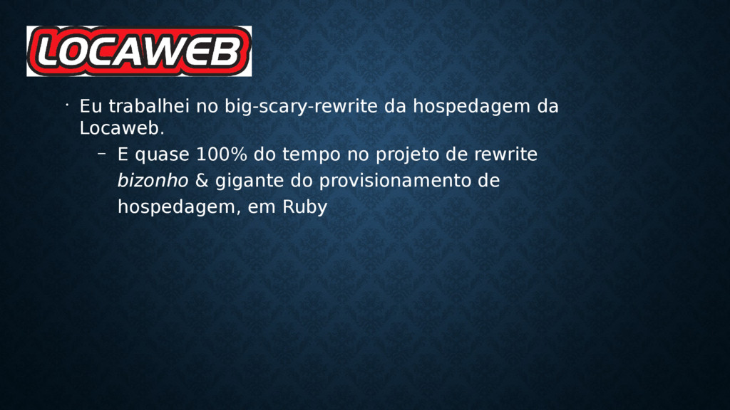 • Eu trabalhei no big-scary-rewrite da hospedag...