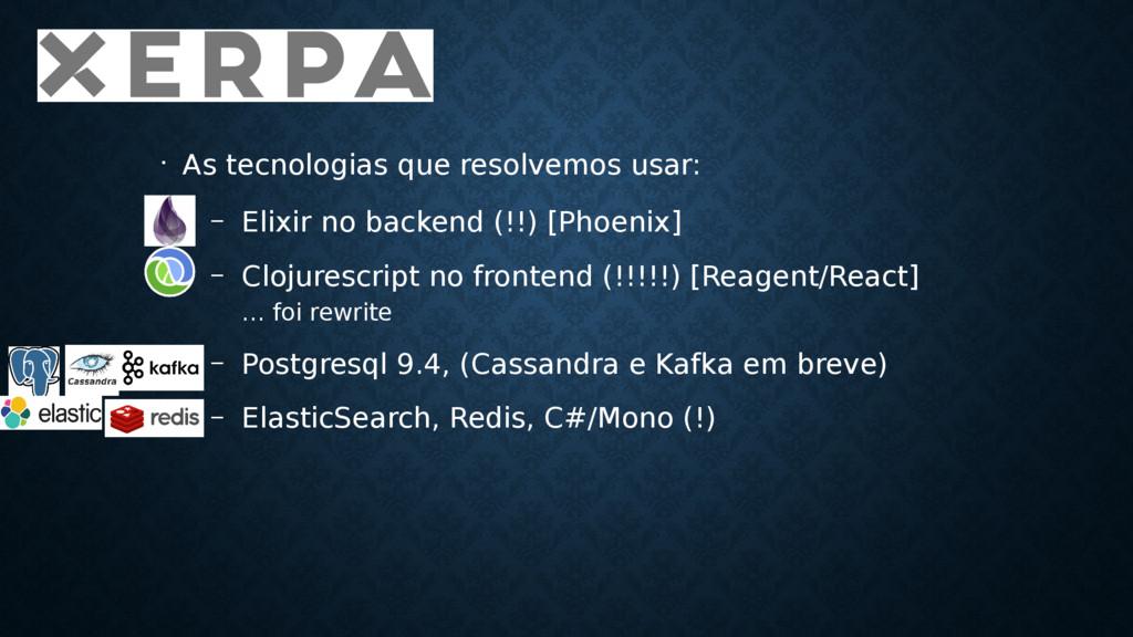 • As tecnologias que resolvemos usar: – Elixir ...