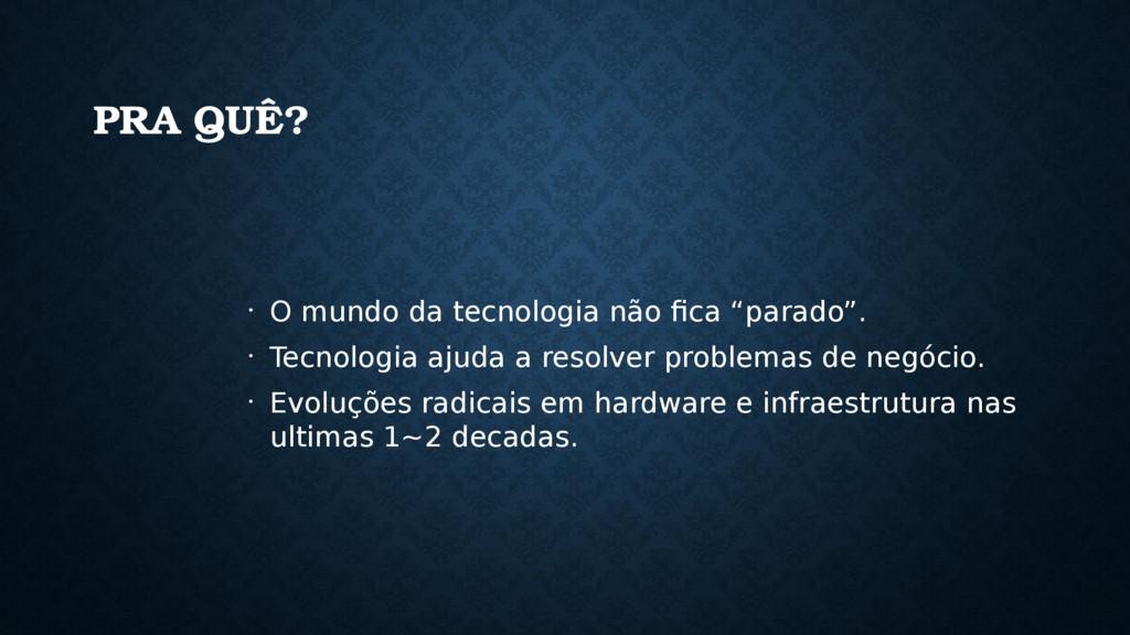 """PRA QUÊ? • O mundo da tecnologia não fica """"para..."""