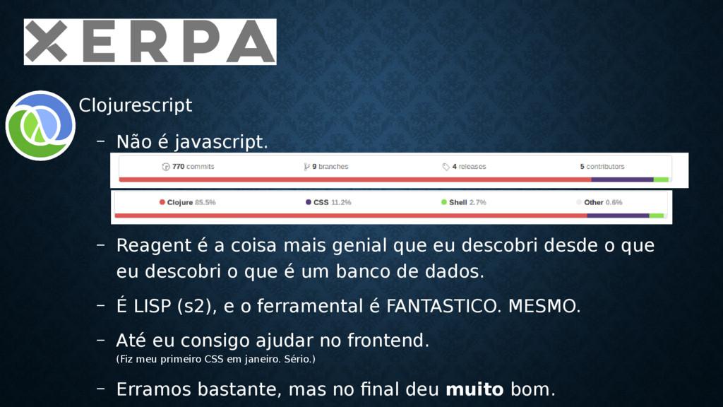 • Clojurescript – Não é javascript. – Reagent é...