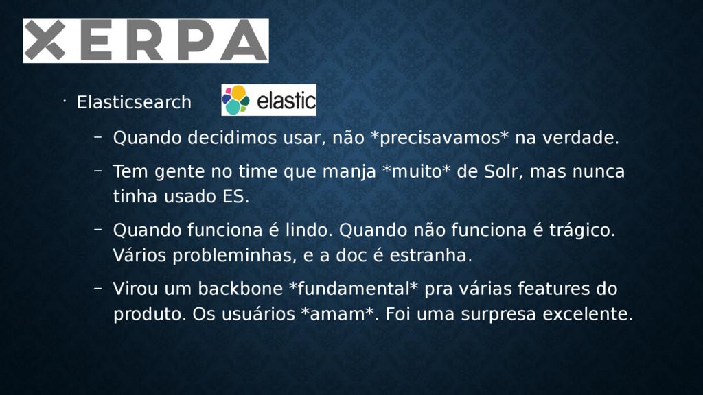• Elasticsearch – Quando decidimos usar, não *p...