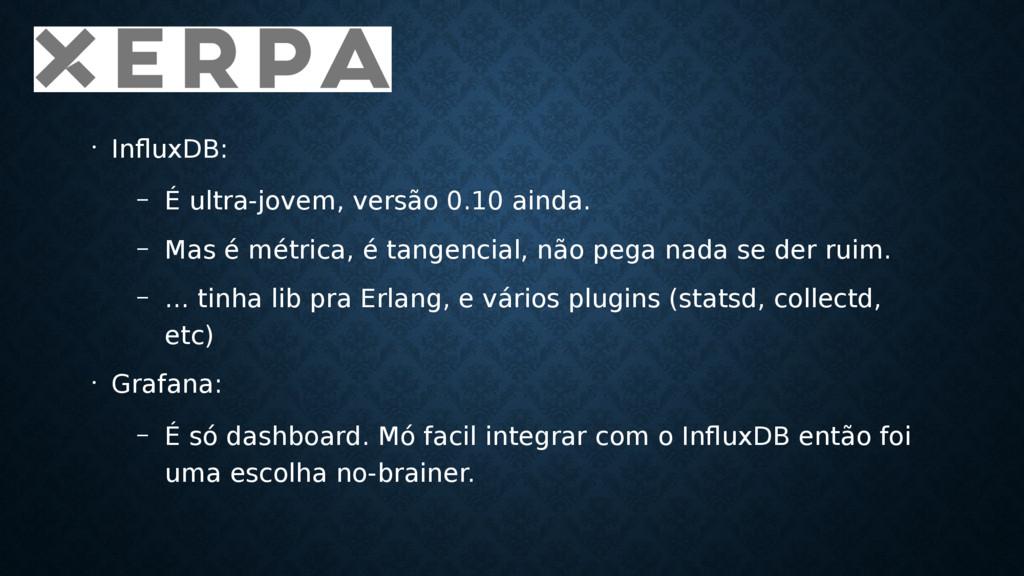 • InfluxDB: – É ultra-jovem, versão 0.10 ainda....
