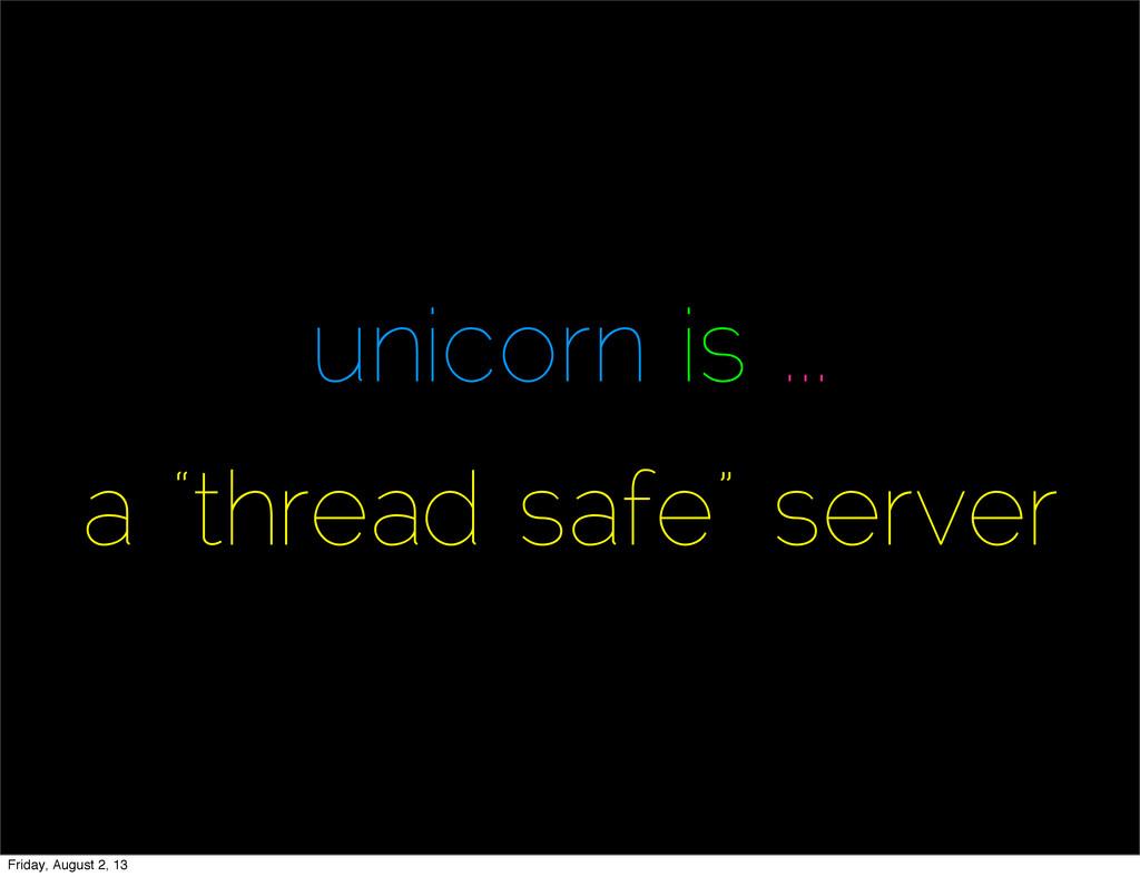 "unicorn is ... a ""thread safe"" server Friday, A..."