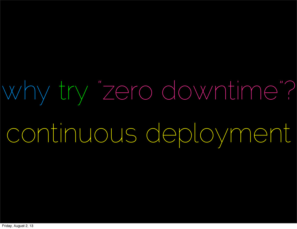 """why try """"zero downtime""""? continuous deployment ..."""