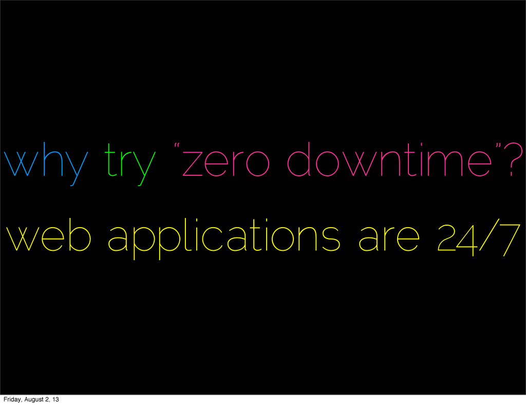 """why try """"zero downtime""""? web applications are 2..."""