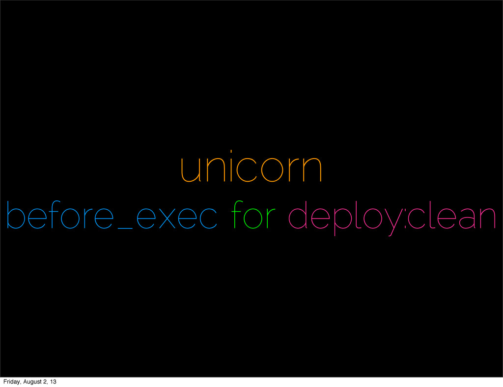 unicorn before_exec for deploy:clean Friday, Au...