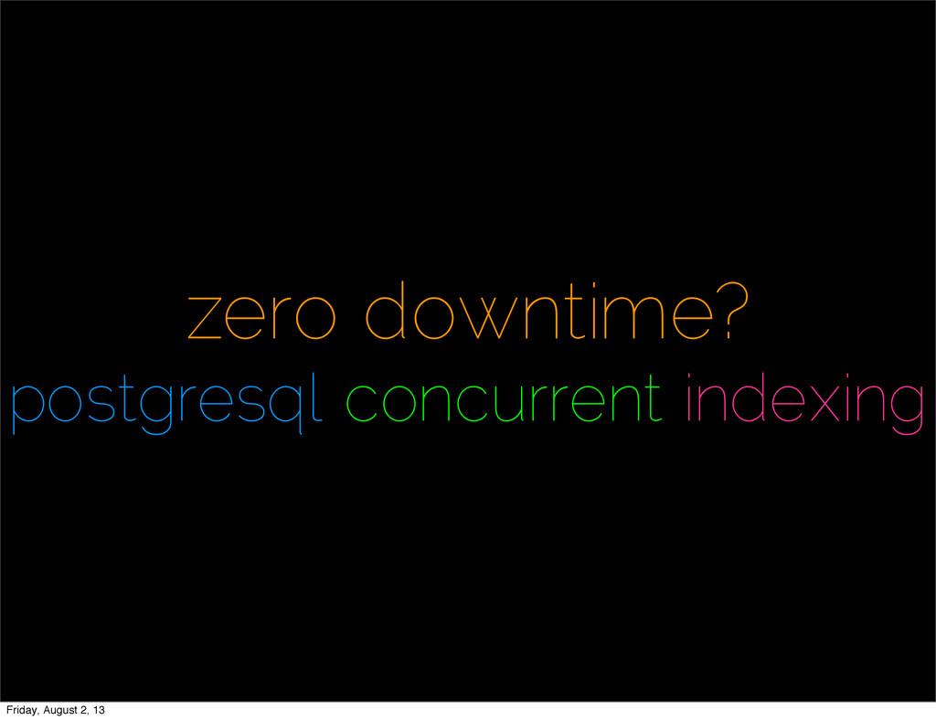 zero downtime? postgresql concurrent indexing F...