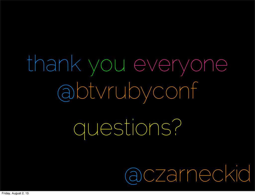 thank you everyone @btvrubyconf questions? @cza...