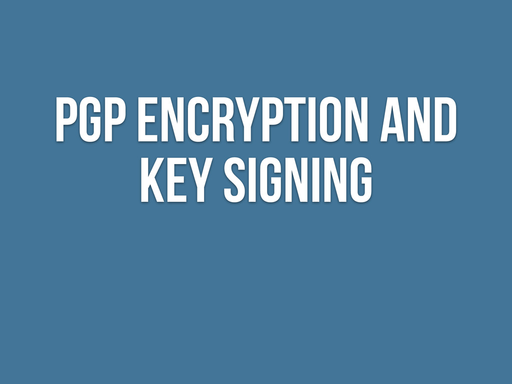 PGP Encryption and Key Signing