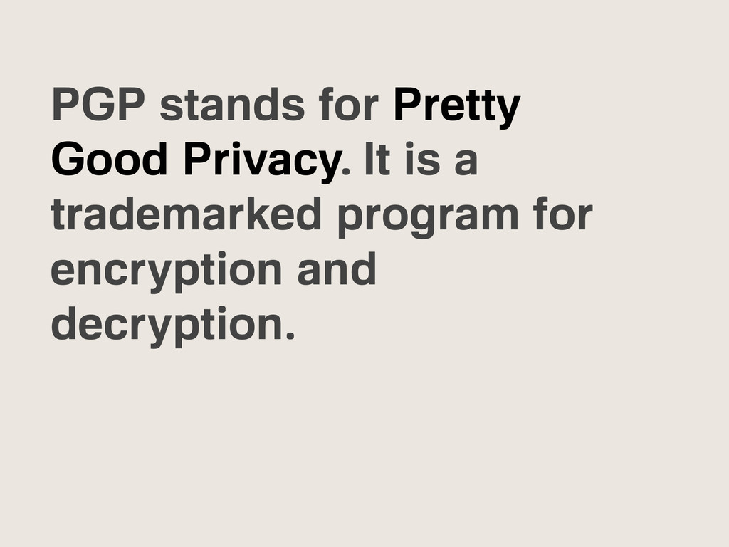PGP stands for Pretty Good Privacy. It is a tra...