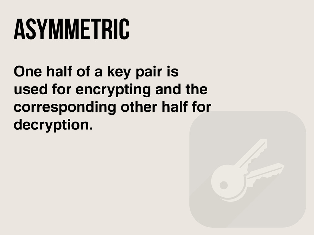 One half of a key pair is used for encrypting a...