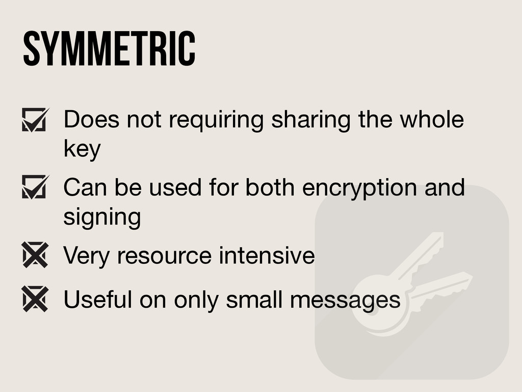 Symmetric Does not requiring sharing the whole ...
