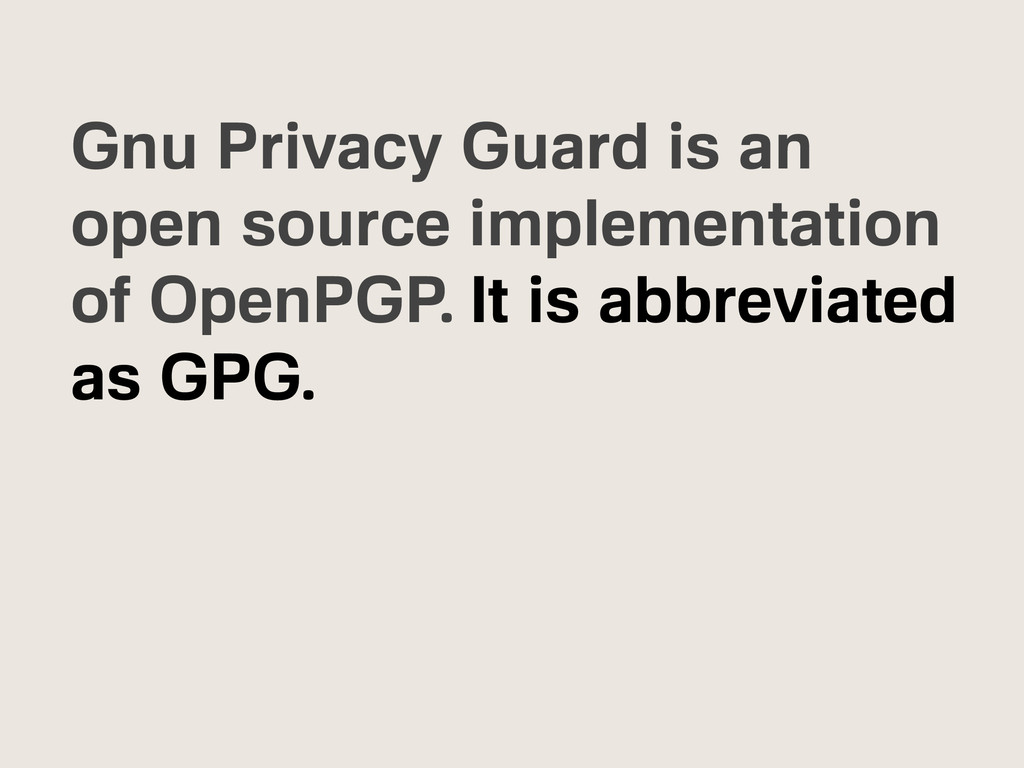 Gnu Privacy Guard is an open source implementat...