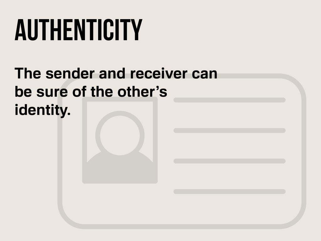 The sender and receiver can be sure of the othe...