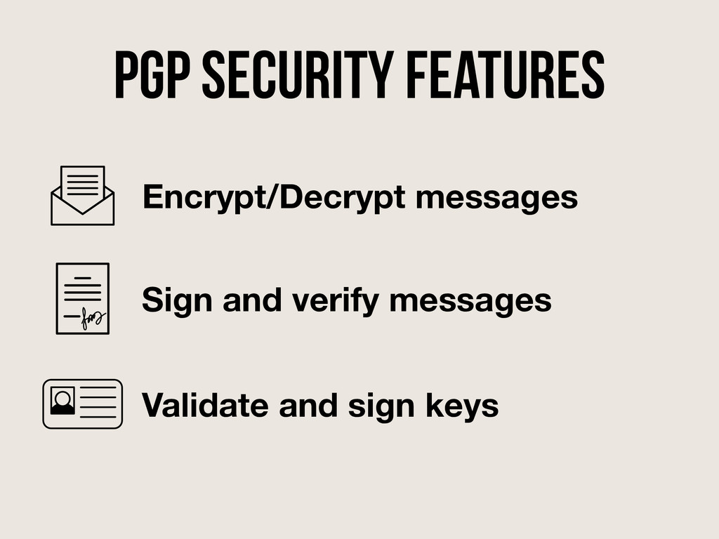 PGP security features Encrypt/Decrypt messages ...