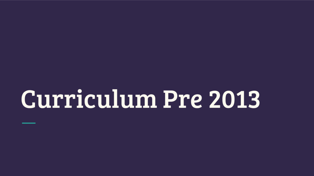 Curriculum Pre 2013