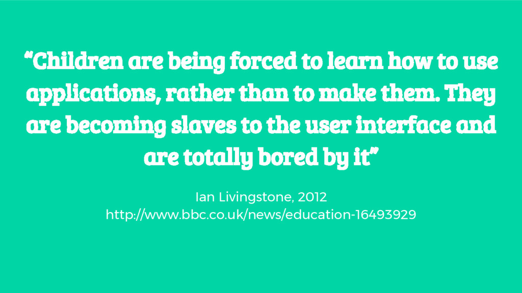 """""""Children are being forced to learn how to use ..."""