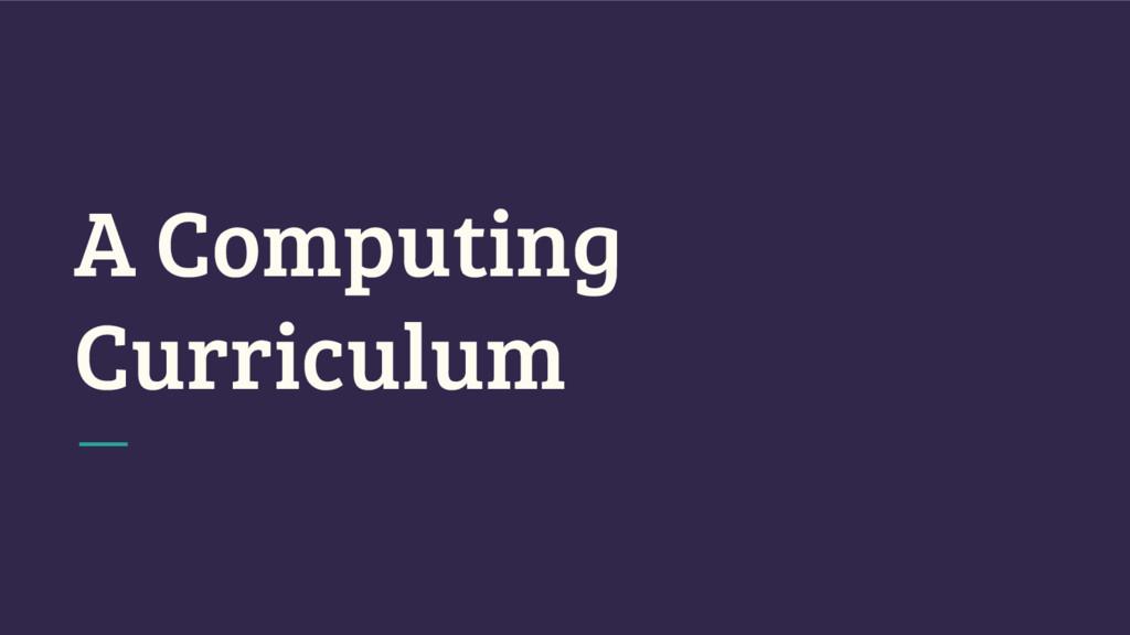 A Computing Curriculum