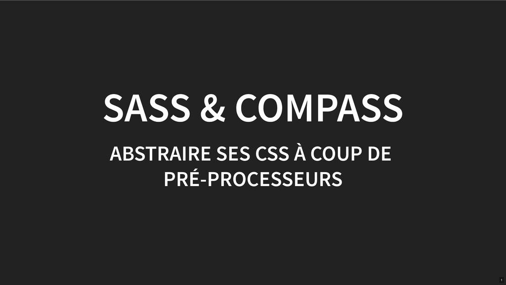 SASS & COMPASS ABSTRAIRE SES CSS À COUP DE PRÉ-...