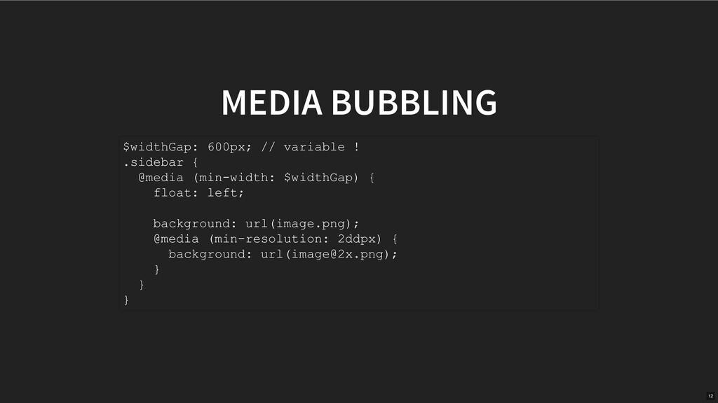 MEDIA BUBBLING $widthGap: 600px; // variable ! ...