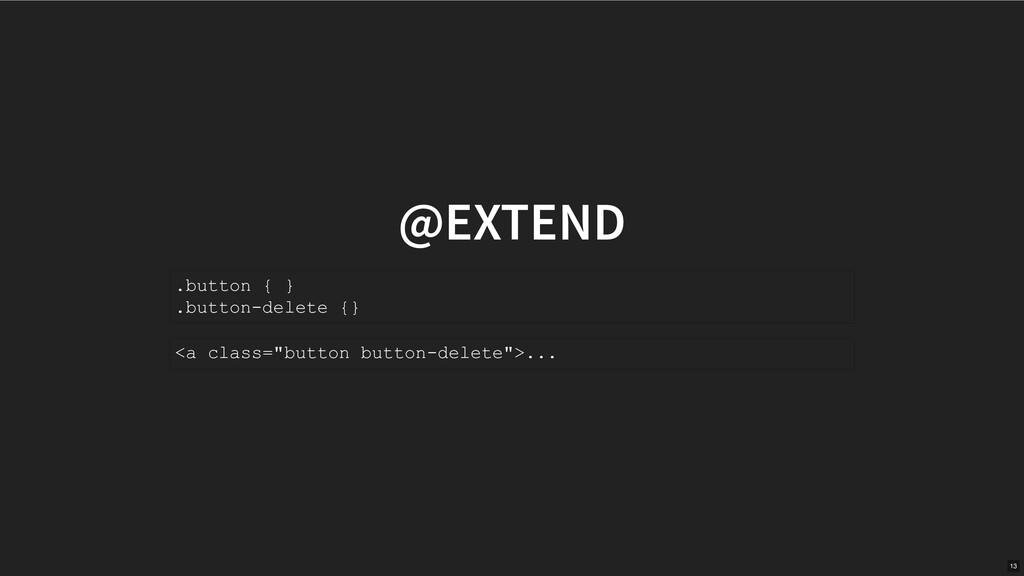 @EXTEND .button { } .buttondelete {} <a class=...