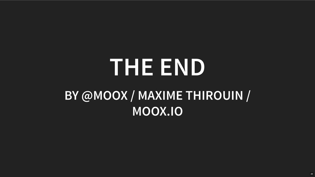 THE END BY @MOOX / MAXIME THIROUIN / MOOX.IO 29