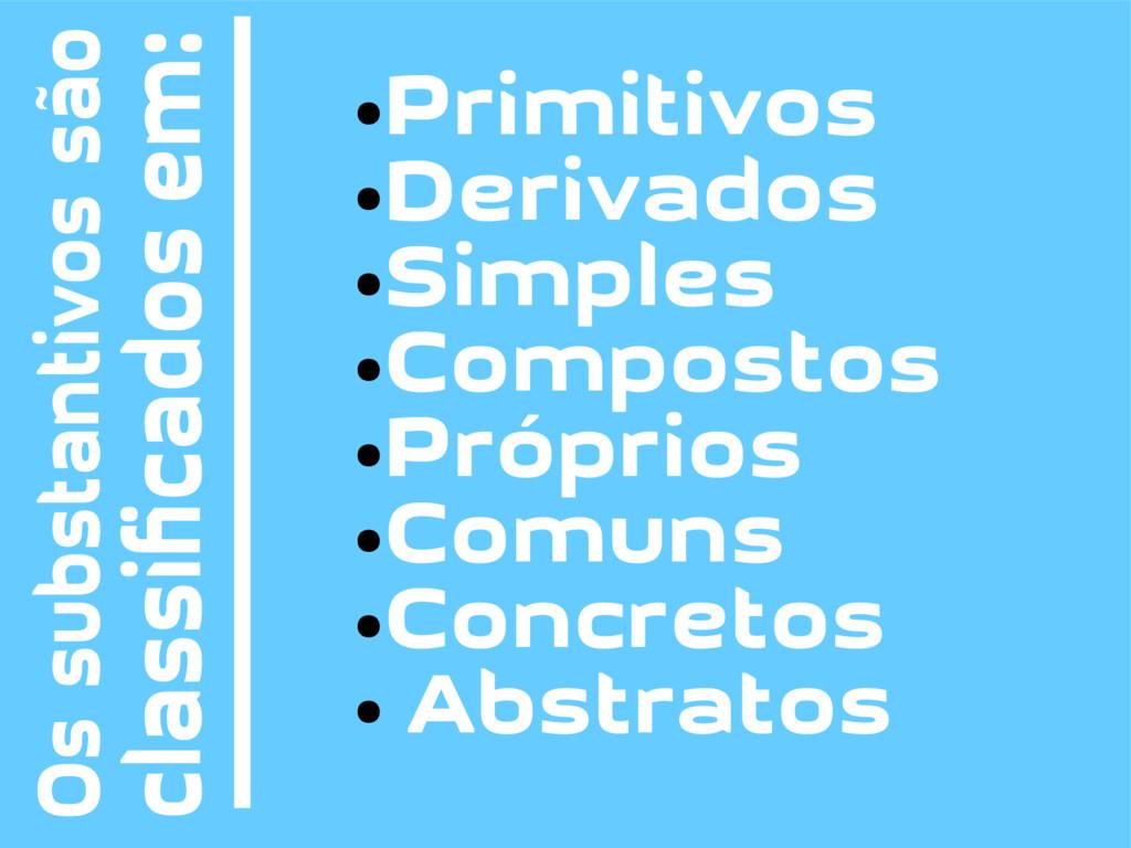 ● Primitivos ● Derivados ● Simples ● Compostos ...