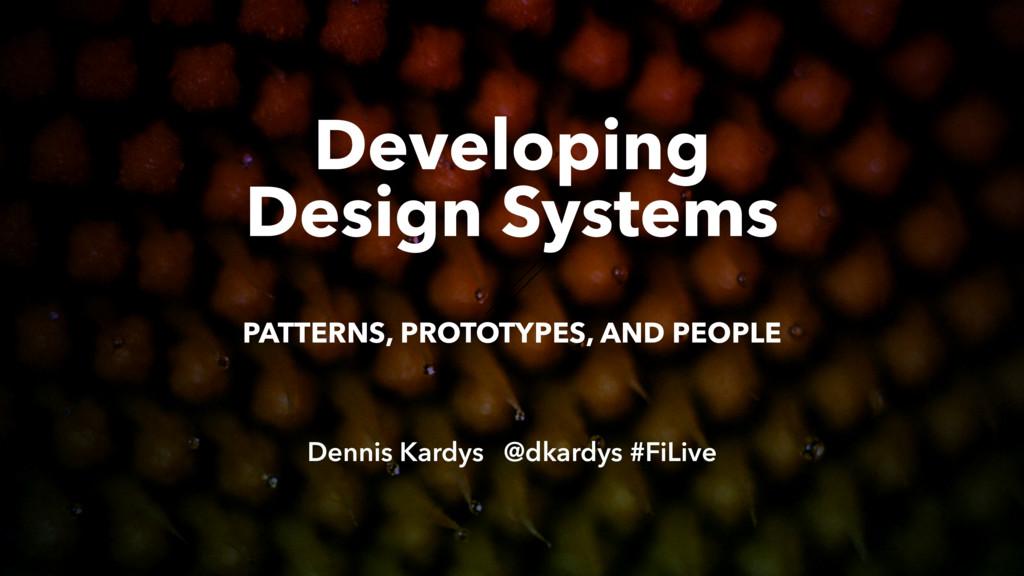 Developing Design Systems  Dennis Kardys @dka...