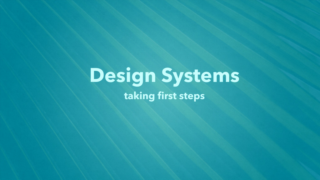 Design Systems taking first steps
