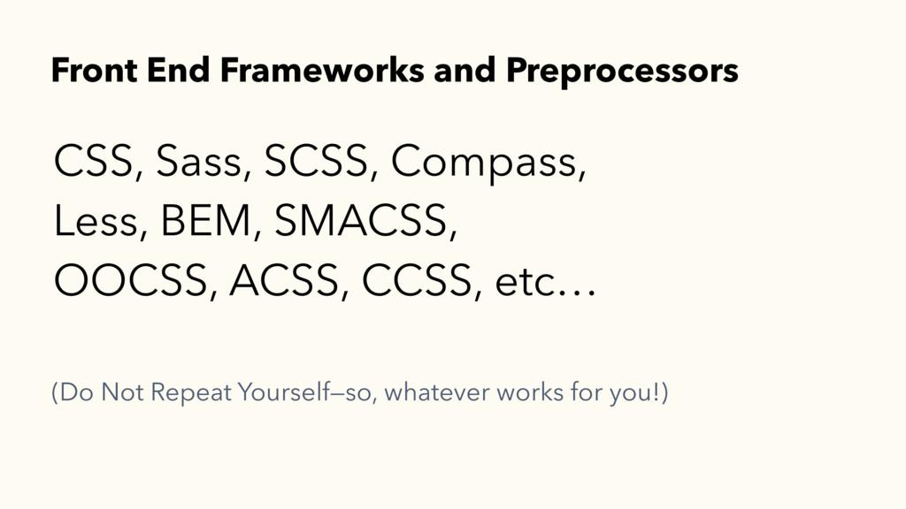 CSS, Sass, SCSS, Compass, Less, BEM, SMACSS, OO...