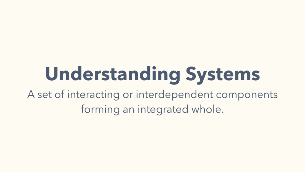 Understanding Systems A set of interacting or i...