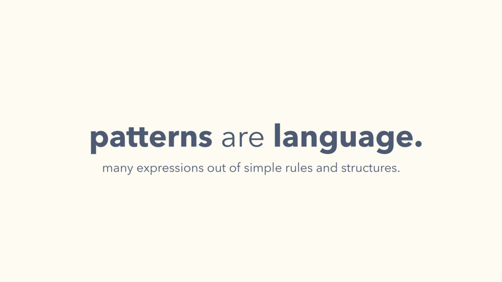 patterns are language. many expressions out of ...