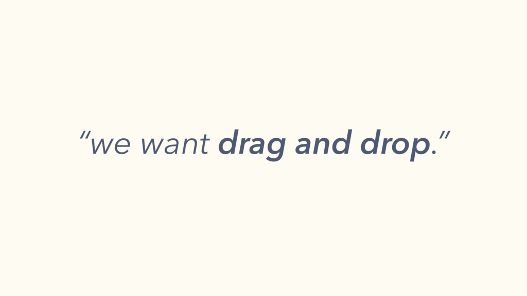 """we want drag and drop."""