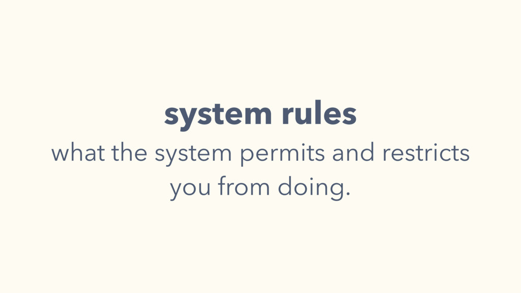 system rules what the system permits and restri...