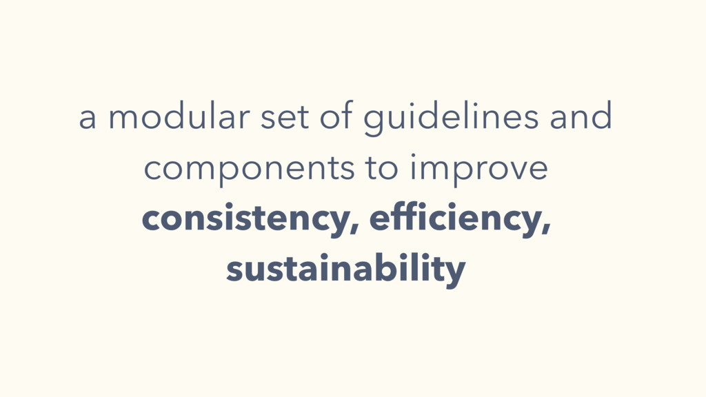 a modular set of guidelines and components to i...