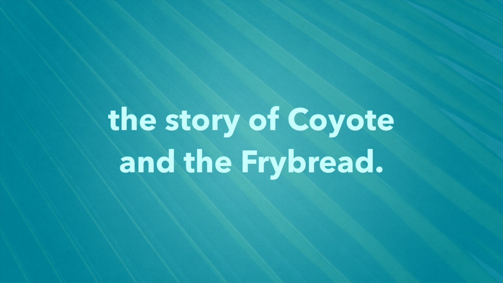 the story of Coyote and the Frybread.