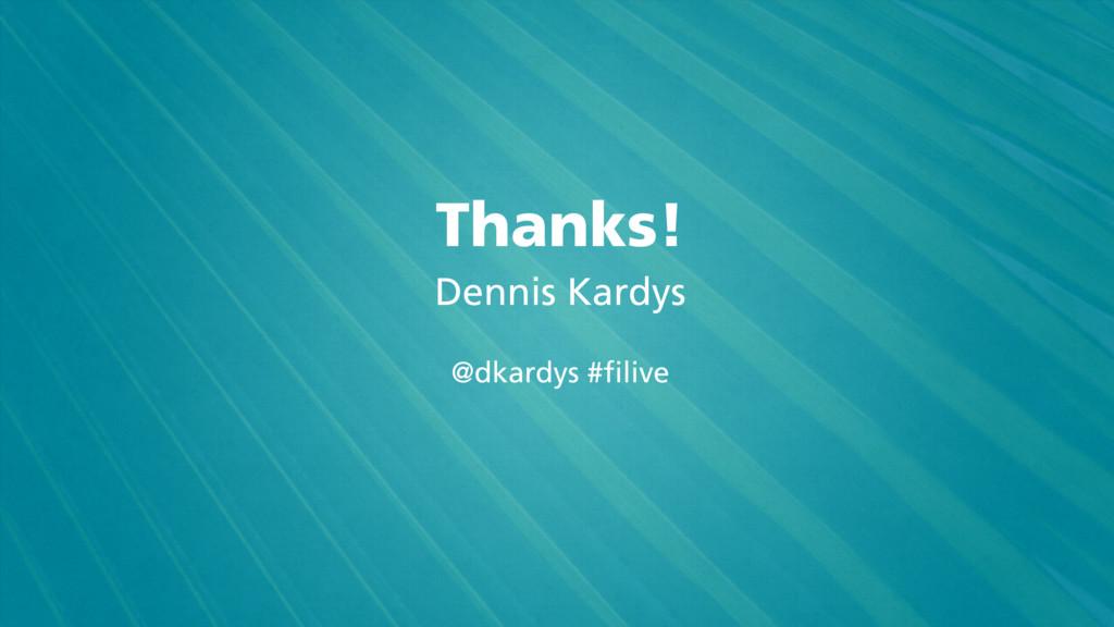 Thanks! Dennis Kardys @dkardys #filive