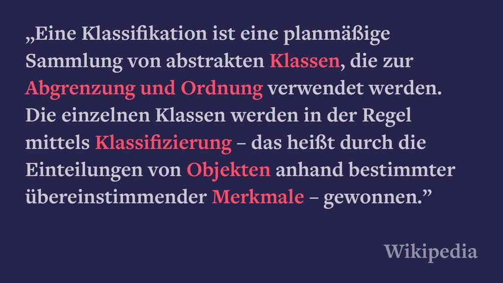 """""""Eine Klassifikation ist eine planmäßige Sammlun..."""