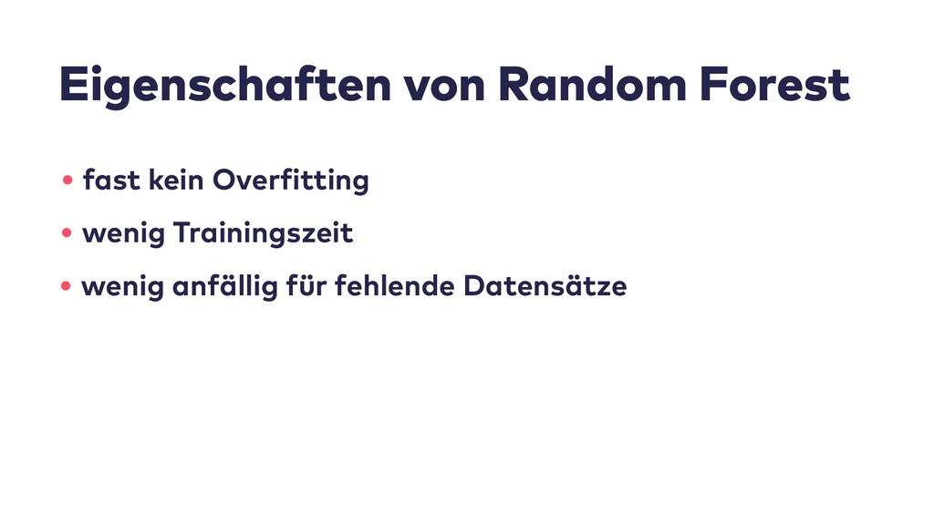 Eigenschaften von Random Forest • fast kein Ove...