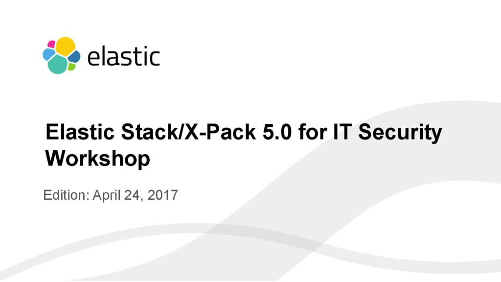 ‹#› Edition: April 24, 2017 Elastic Stack/X-Pac...
