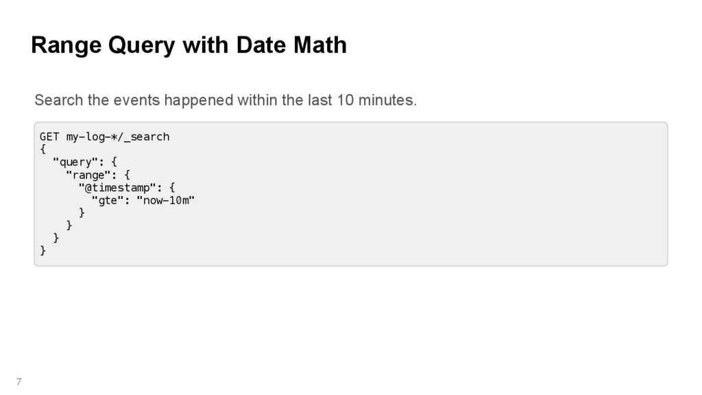 Range Query with Date Math 7 GET my-log-*/_sear...
