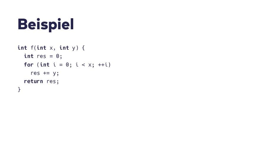 B e i s p i e l int f(int x, int y) { int res =...