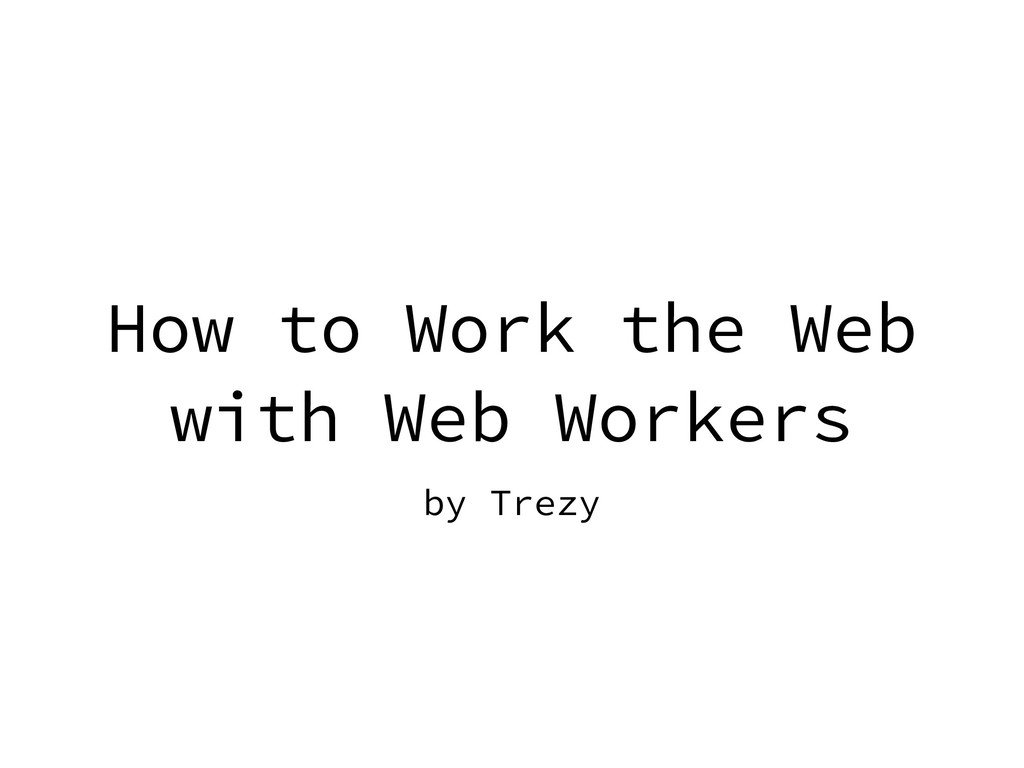 How to Work the Web with Web Workers by Trezy