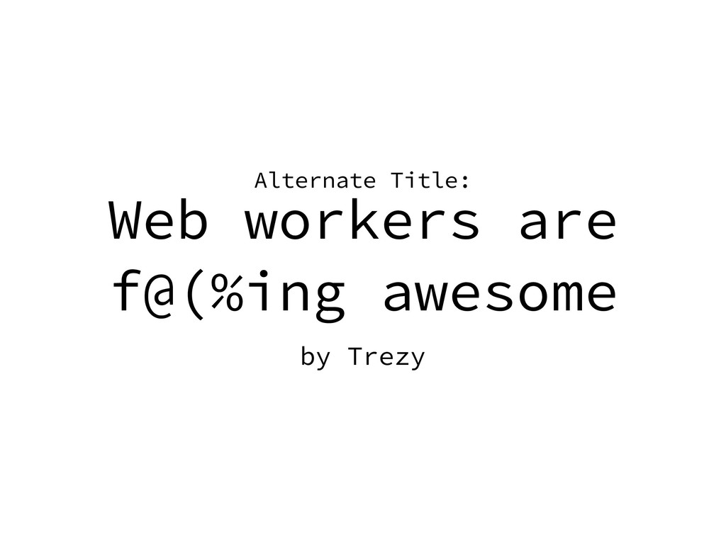 Web workers are f@(%ing awesome by Trezy Altern...
