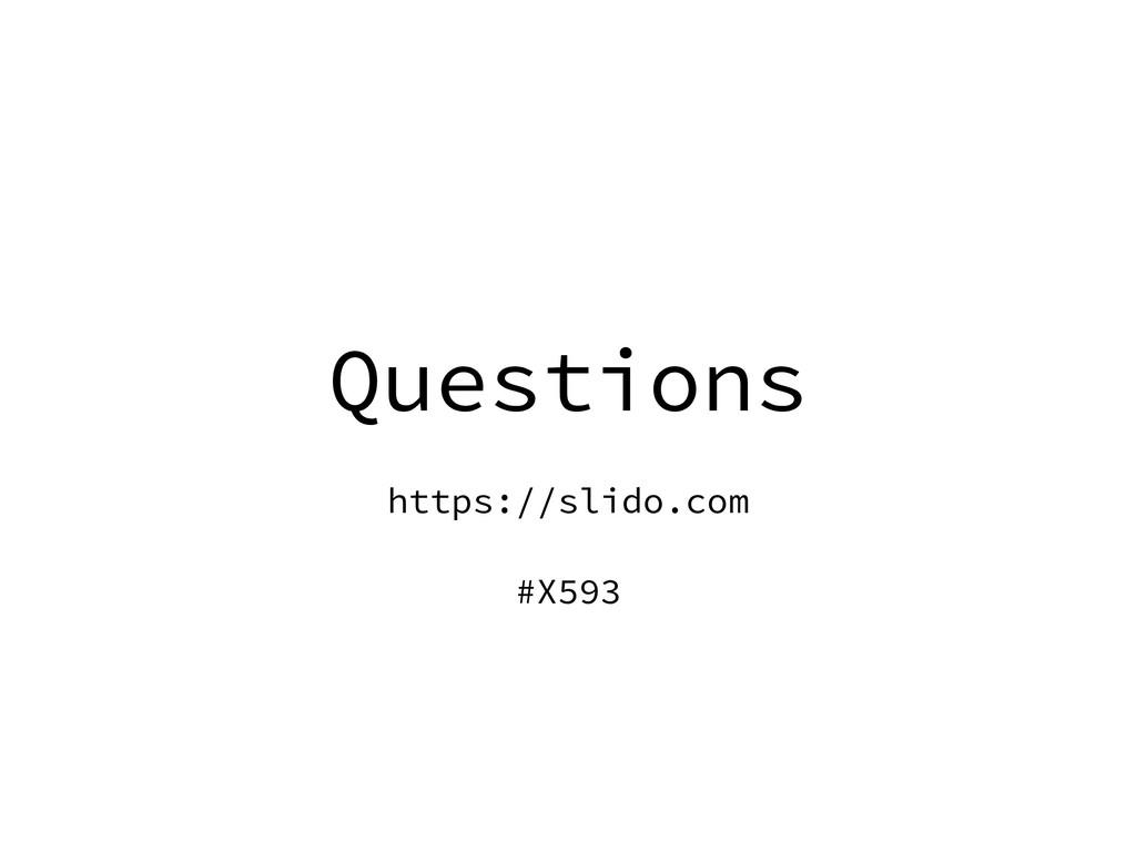 Questions https://slido.com #X593