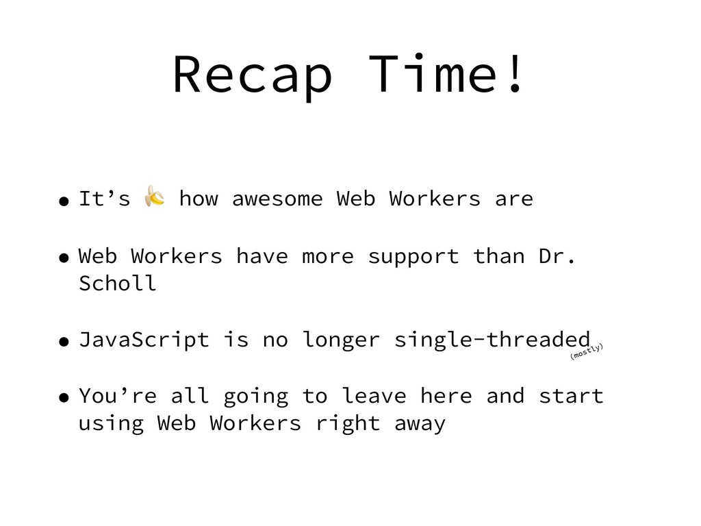 Recap Time! • It's  how awesome Web Workers are...