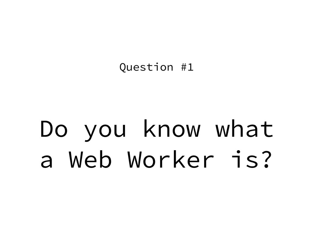 Do you know what a Web Worker is? Question #1